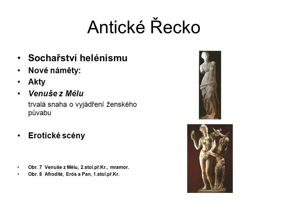 Antické Řecko Sochařství helénismu Nové náměty: Akty Venuše z Mélu trvalá snaha o vyjádření ženského půvabu Erotické scény Obr. 7 Venuše z Mélu, 2.sto