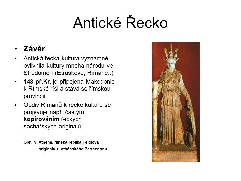 Antické Řecko Závěr Antická řecká kultura významně ovlivnila kultury mnoha národu ve Středomoří (Etruskové, Římané..) 148 př.Kr. je připojena Makedoni