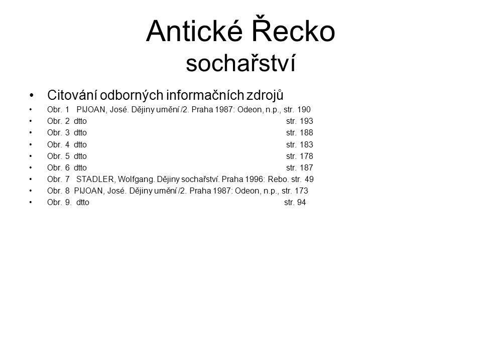 Antické Řecko sochařství Citování odborných informačních zdrojů Obr. 1 PIJOAN, José. Dějiny umění /2. Praha 1987: Odeon, n.p., str. 190 Obr. 2 dtto st