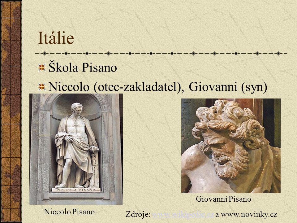 Itálie Škola Pisano Niccolo (otec-zakladatel), Giovanni (syn) Giovanni Pisano Niccolo Pisano Zdroje: www.wikipedie.cz a www.novinky.czwww.wikipedie.c