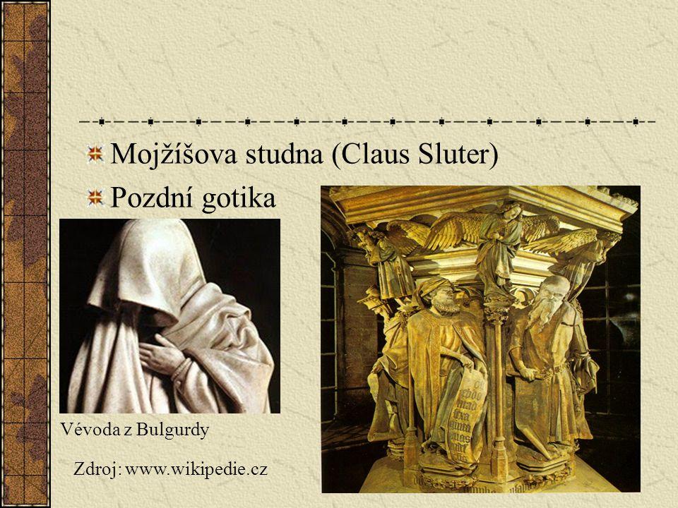 Mojžíšova studna (Claus Sluter) Pozdní gotika Zdroj: www.wikipedie.cz Vévoda z Bulgurdy