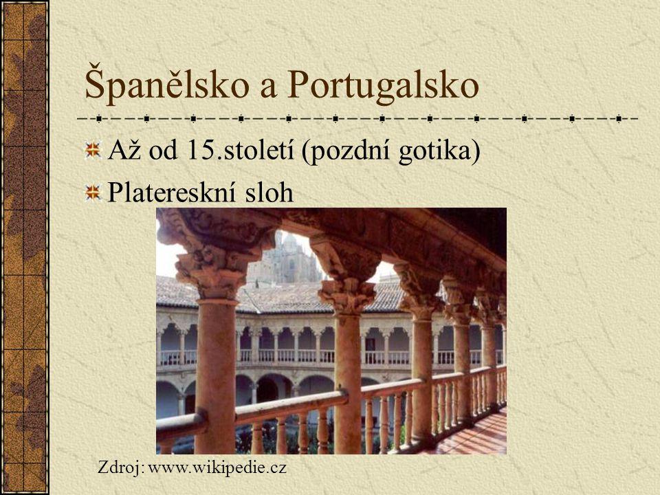 Španělsko a Portugalsko Až od 15.století (pozdní gotika) Platereskní sloh Zdroj: www.wikipedie.cz