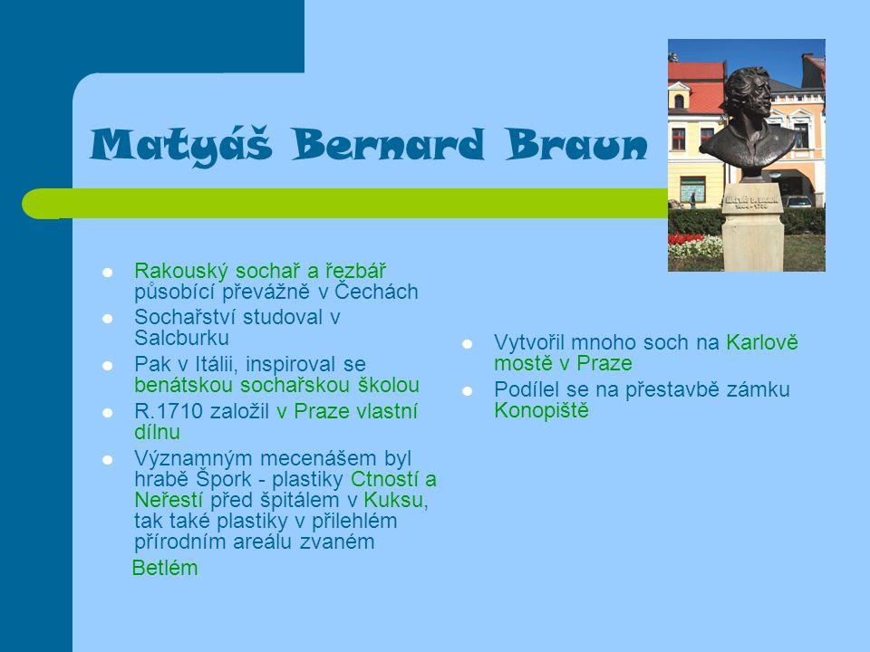Matyáš Bernard Braun Rakouský sochař a řezbář působící převážně v Čechách Sochařství studoval v Salcburku Pak v Itálii, inspiroval se benátskou sochař