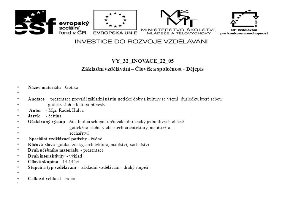 VY_32_INOVACE_22_05 Základní vzdělávání – Člověk a společnost - Dějepis Název materiálu Gotika Anotace – prezentace provádí základní nástin gotické do