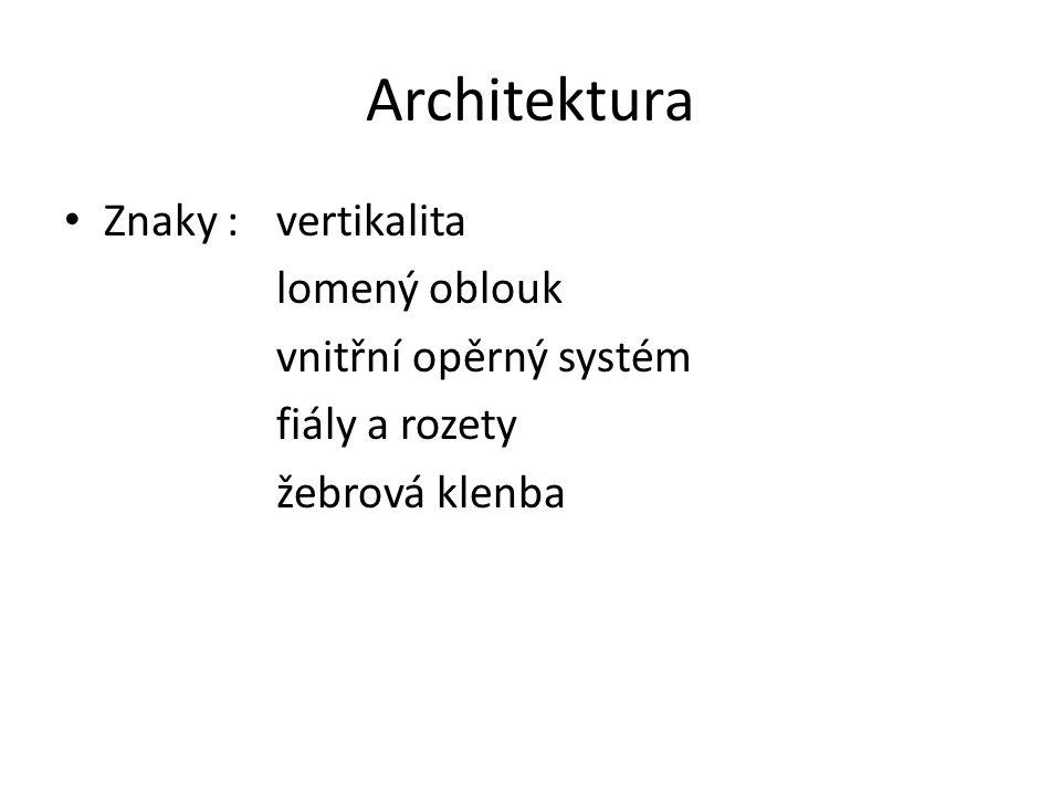 Architektura Znaky : vertikalita lomený oblouk vnitřní opěrný systém fiály a rozety žebrová klenba