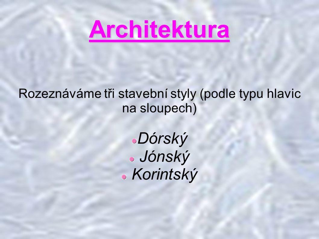 Architektura Rozeznáváme tři stavební styly (podle typu hlavic na sloupech) Dórský Jónský Korintský