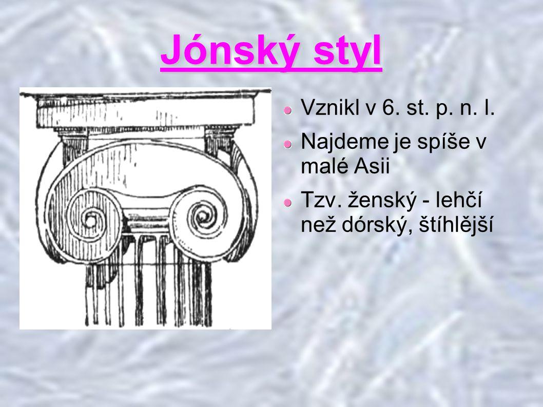 Jónský styl Vznikl v 6.st. p. n. l. Najdeme je spíše v malé Asii Tzv.