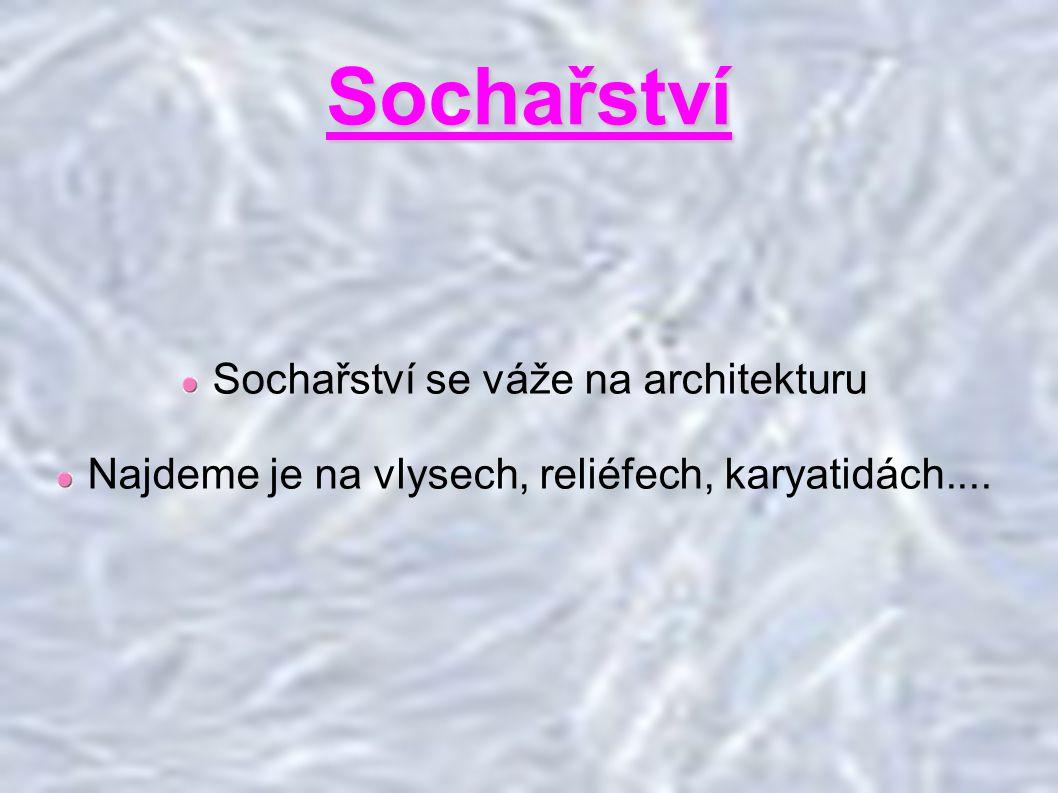 Sochařství Sochařství se váže na architekturu Najdeme je na vlysech, reliéfech, karyatidách....