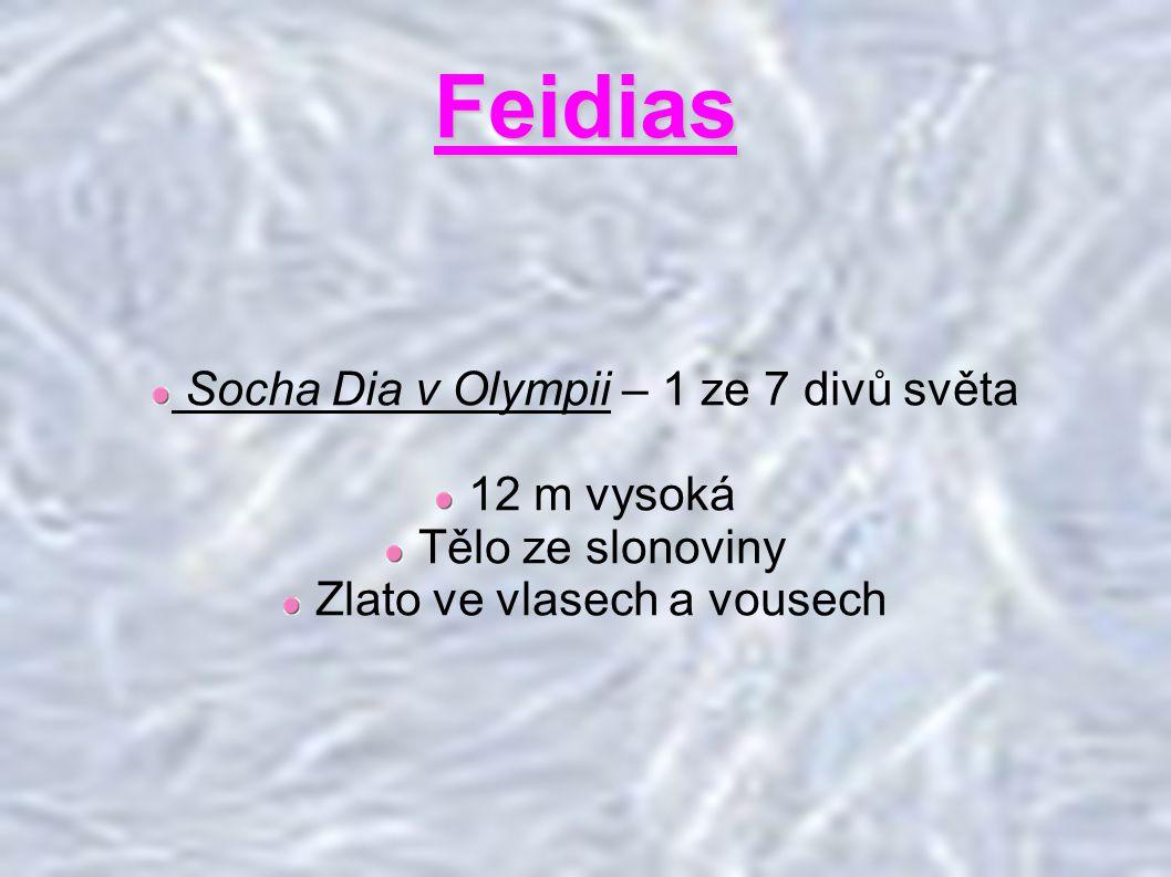 Feidias Socha Dia v Olympii – 1 ze 7 divů světa 12 m vysoká Tělo ze slonoviny Zlato ve vlasech a vousech