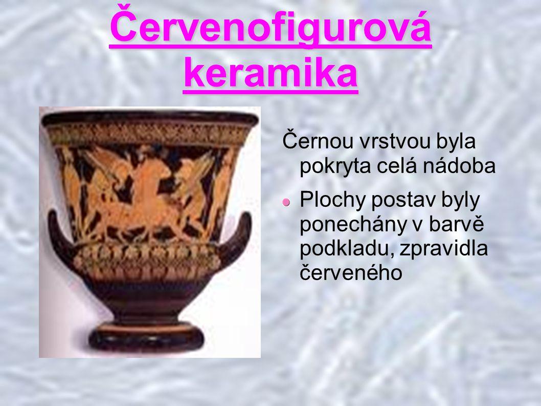Červenofigurová keramika Černou vrstvou byla pokryta celá nádoba Plochy postav byly ponechány v barvě podkladu, zpravidla červeného