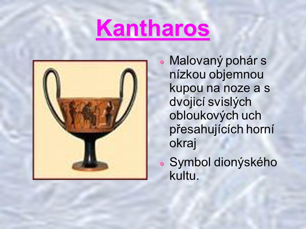 Kantharos Malovaný pohár s nízkou objemnou kupou na noze a s dvojicí svislých obloukových uch přesahujících horní okraj Symbol dionýského kultu.