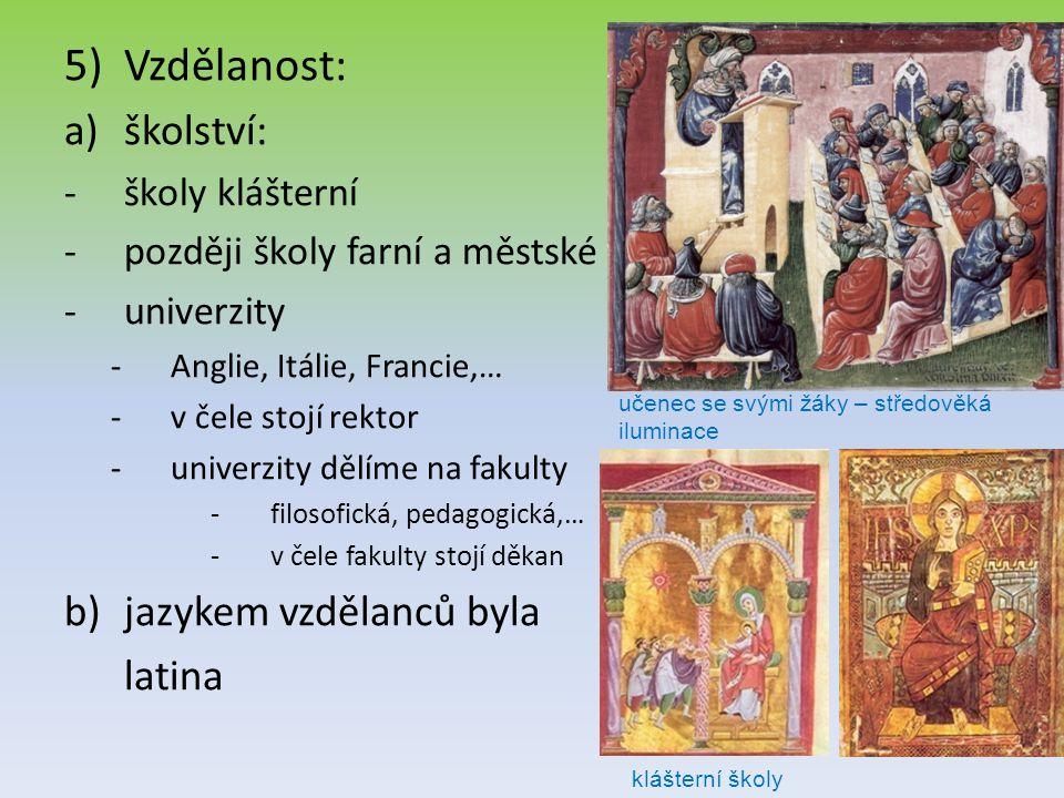 5)Vzdělanost: a)školství: -školy klášterní -později školy farní a městské -univerzity -Anglie, Itálie, Francie,… -v čele stojí rektor -univerzity dělí