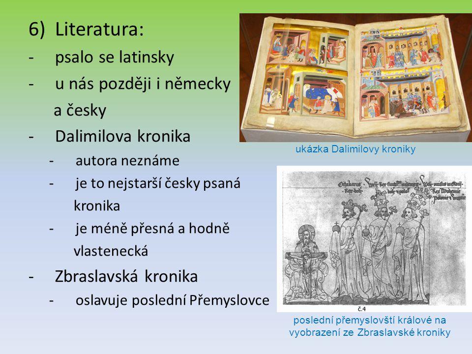 6)Literatura: -psalo se latinsky -u nás později i německy a česky -Dalimilova kronika -autora neznáme -je to nejstarší česky psaná kronika -je méně př