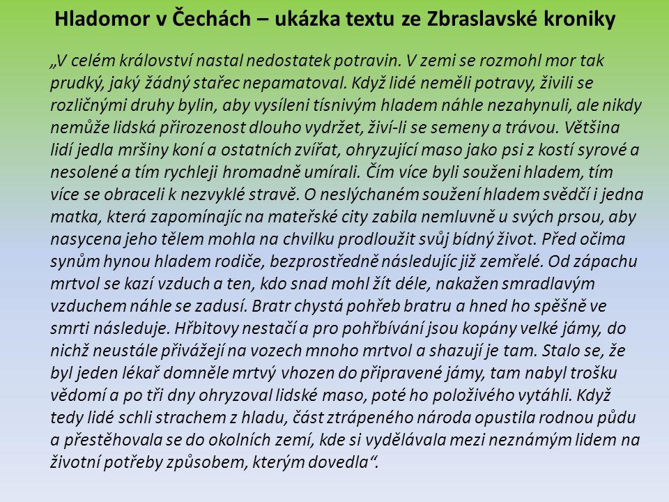 """Hladomor v Čechách – ukázka textu ze Zbraslavské kroniky """"V celém království nastal nedostatek potravin. V zemi se rozmohl mor tak prudký, jaký žádný"""