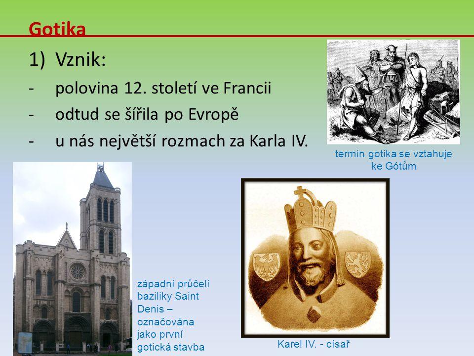 Gotika 1)Vznik: -polovina 12. století ve Francii -odtud se šířila po Evropě -u nás největší rozmach za Karla IV. termín gotika se vztahuje ke Gótům zá