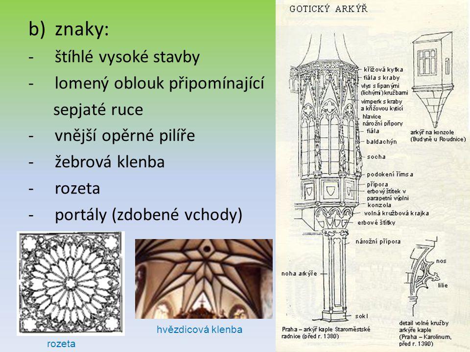 b)znaky: -štíhlé vysoké stavby -lomený oblouk připomínající sepjaté ruce -vnější opěrné pilíře -žebrová klenba -rozeta -portály (zdobené vchody) rozet