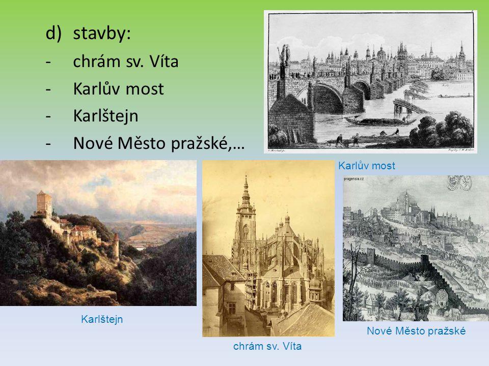 d)stavby: -chrám sv. Víta -Karlův most -Karlštejn -Nové Město pražské,… Karlův most Karlštejn chrám sv. Víta Nové Město pražské