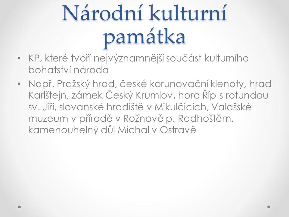 Národní kulturní památka KP, které tvoří nejvýznamnější součást kulturního bohatství národa Např. Pražský hrad, české korunovační klenoty, hrad Karlšt