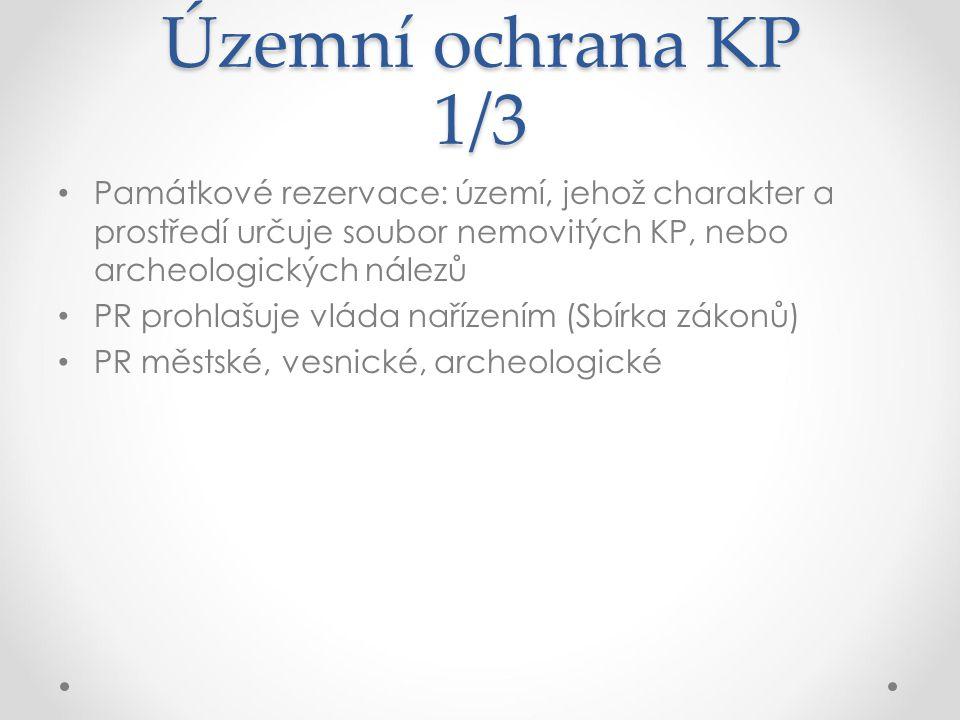 Územní ochrana KP 1/3 Památkové rezervace: území, jehož charakter a prostředí určuje soubor nemovitých KP, nebo archeologických nálezů PR prohlašuje v