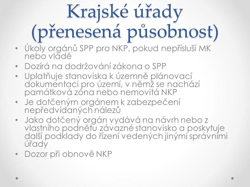 Krajské úřady (přenesená působnost) Úkoly orgánů SPP pro NKP, pokud nepřísluší MK nebo vládě Dozírá na dodržování zákona o SPP Uplatňuje stanoviska k
