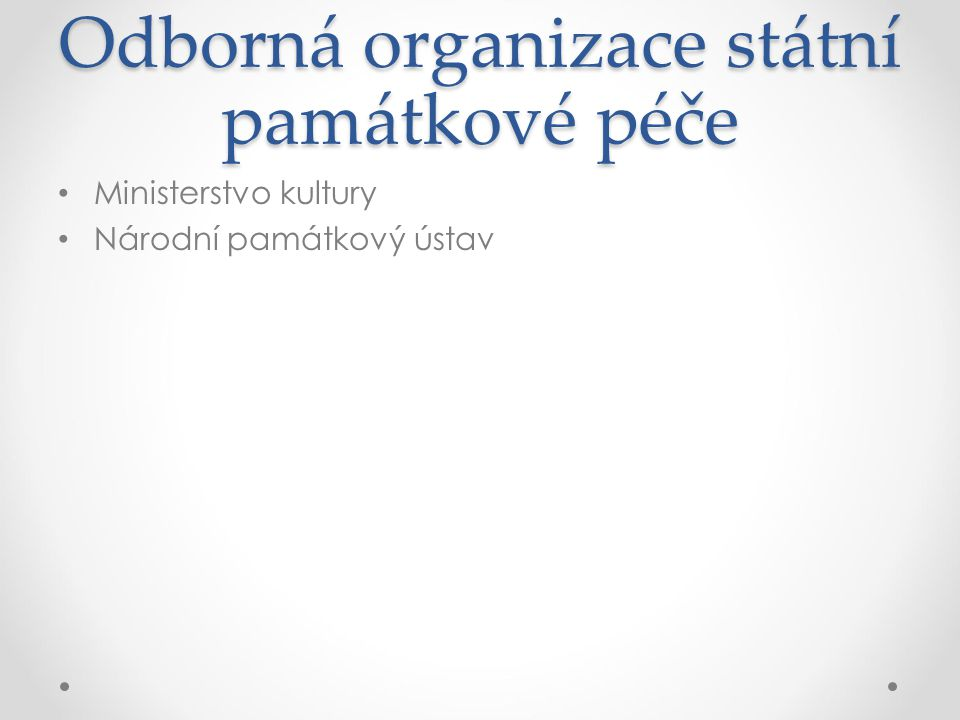 Odborná organizace státní památkové péče Ministerstvo kultury Národní památkový ústav
