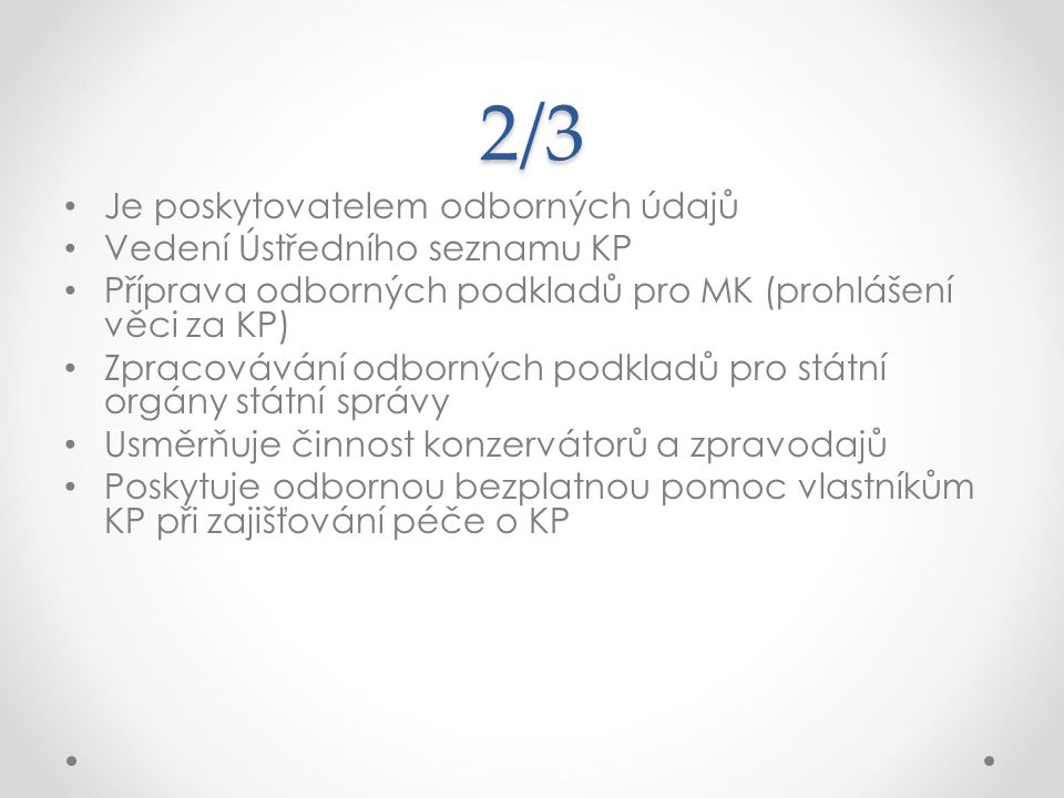 2/3 Je poskytovatelem odborných údajů Vedení Ústředního seznamu KP Příprava odborných podkladů pro MK (prohlášení věci za KP) Zpracovávání odborných p