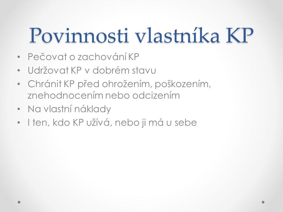 Povinnosti vlastníka KP Pečovat o zachování KP Udržovat KP v dobrém stavu Chránit KP před ohrožením, poškozením, znehodnocením nebo odcizením Na vlast