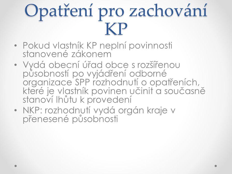 Opatření pro zachování KP Pokud vlastník KP neplní povinnosti stanovené zákonem Vydá obecní úřad obce s rozšířenou působností po vyjádření odborné org