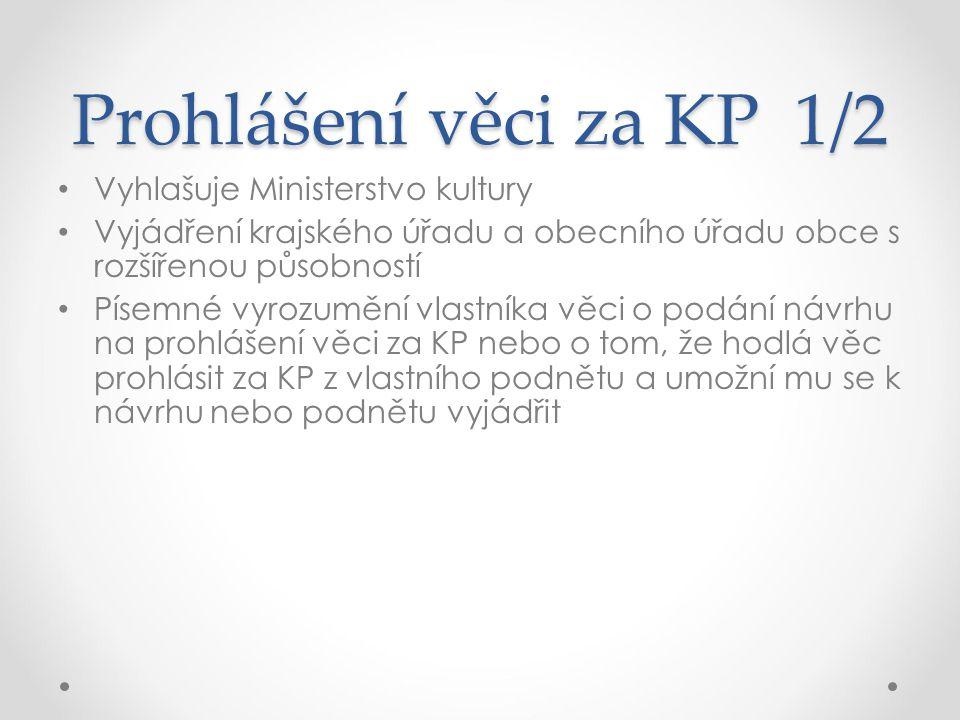 Prohlášení věci za KP 1/2 Vyhlašuje Ministerstvo kultury Vyjádření krajského úřadu a obecního úřadu obce s rozšířenou působností Písemné vyrozumění vl