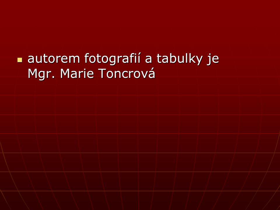 autorem fotografií a tabulky je Mgr. Marie Toncrová autorem fotografií a tabulky je Mgr. Marie Toncrová