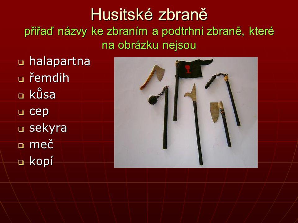 Husitské zbraně přiřaď názvy ke zbraním a podtrhni zbraně, které na obrázku nejsou  halapartna  řemdih  kůsa  cep  sekyra  meč  kopí