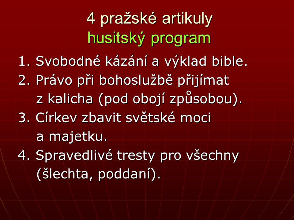 4 pražské artikuly husitský program 4 pražské artikuly husitský program 1. Svobodné kázání a výklad bible. 2. Právo při bohoslužbě přijímat z kalicha