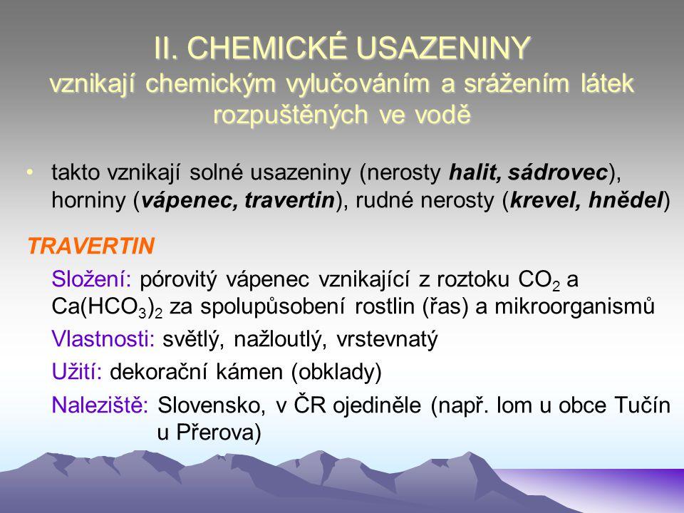 II. CHEMICKÉ USAZENINY vznikají chemickým vylučováním a srážením látek rozpuštěných ve vodě takto vznikají solné usazeniny (nerosty halit, sádrovec),
