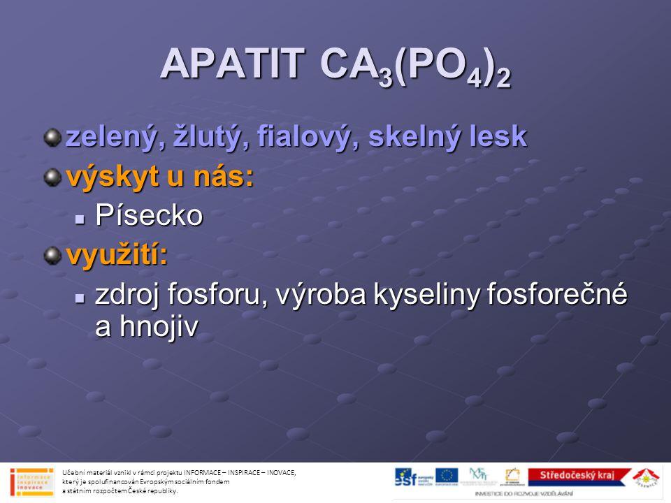 APATIT CA 3 (PO 4 ) 2 zelený, žlutý, fialový, skelný lesk výskyt u nás: Písecko Píseckovyužití: zdroj fosforu, výroba kyseliny fosforečné a hnojiv zdr