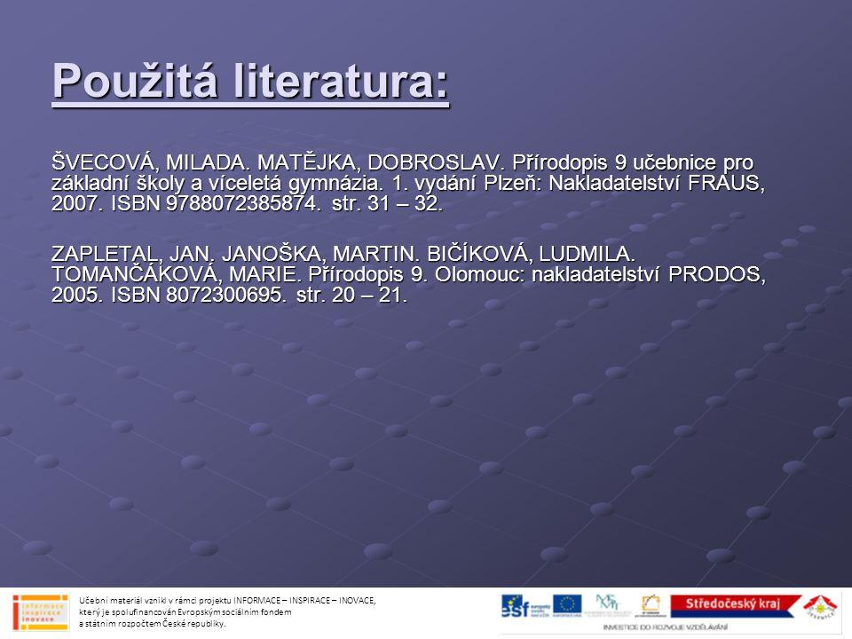 Použitá literatura: ŠVECOVÁ, MILADA. MATĚJKA, DOBROSLAV. Přírodopis 9 učebnice pro základní školy a víceletá gymnázia. 1. vydání Plzeň: Nakladatelství