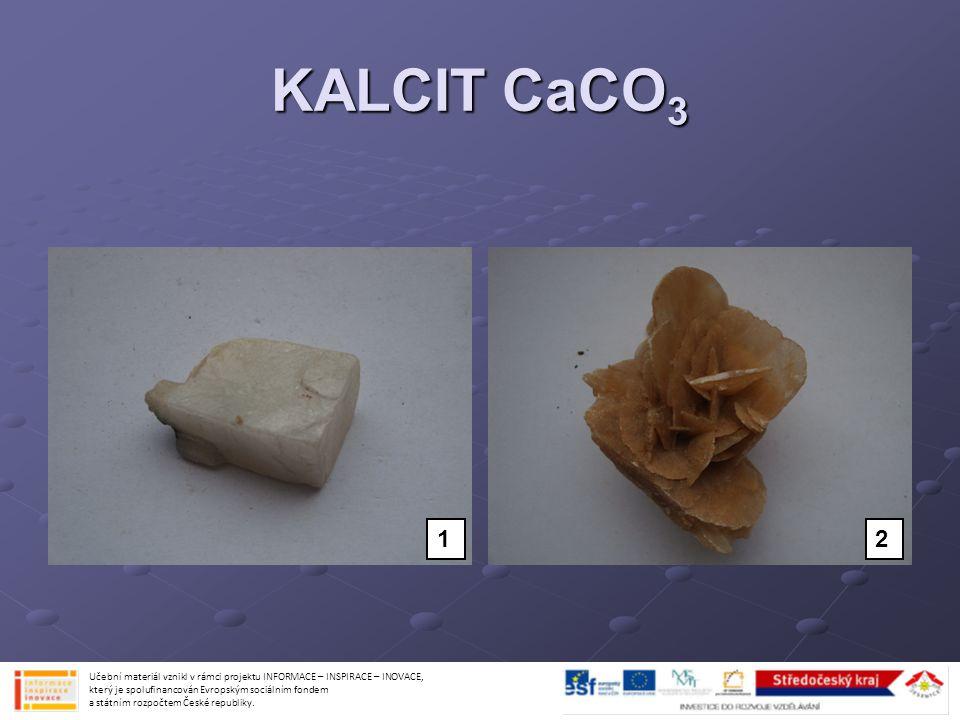 KALCIT CaCO 3 Učební materiál vznikl v rámci projektu INFORMACE – INSPIRACE – INOVACE, který je spolufinancován Evropským sociálním fondem a státním r