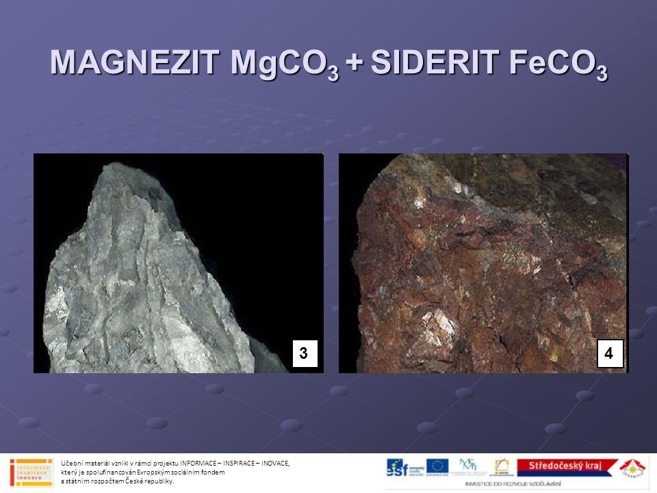 MAGNEZIT MgCO 3 + SIDERIT FeCO 3 Učební materiál vznikl v rámci projektu INFORMACE – INSPIRACE – INOVACE, který je spolufinancován Evropským sociálním