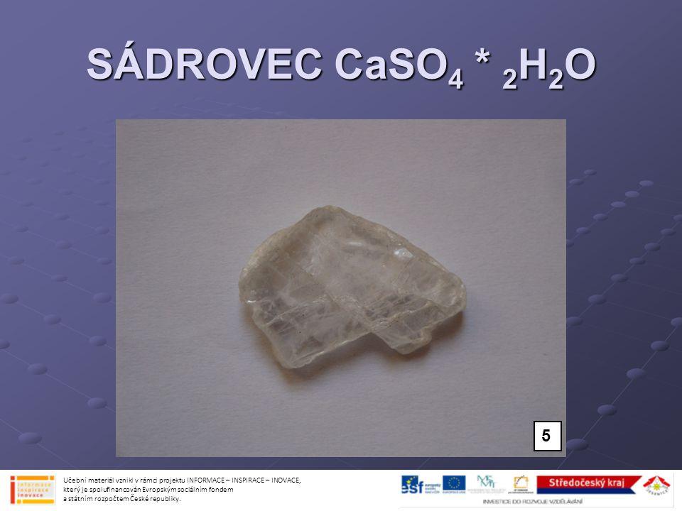 SÁDROVEC CaSO 4 * 2 H 2 O Učební materiál vznikl v rámci projektu INFORMACE – INSPIRACE – INOVACE, který je spolufinancován Evropským sociálním fondem