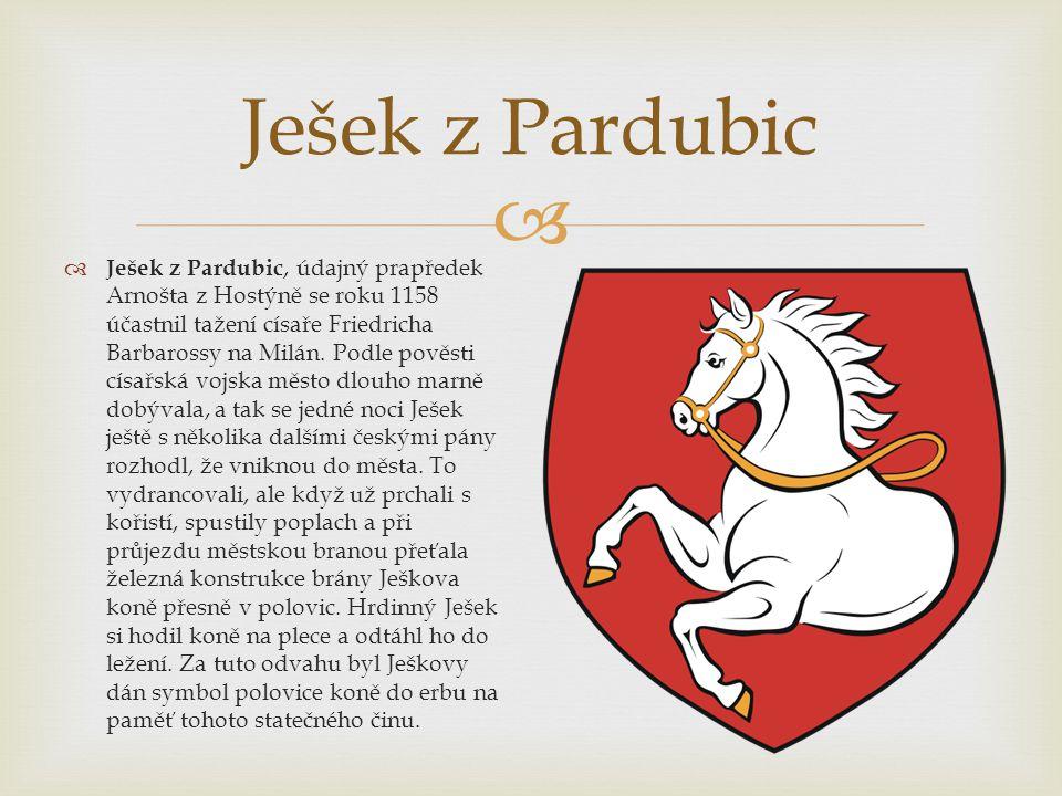  Ješek z Pardubic  Ješek z Pardubic, údajný prapředek Arnošta z Hostýně se roku 1158 účastnil tažení císaře Friedricha Barbarossy na Milán. Podle po