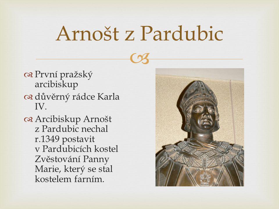  Arnošt z Pardubic  První pražský arcibiskup  důvěrný rádce Karla IV.  Arcibiskup Arnošt z Pardubic nechal r.1349 postavit v Pardubicích kostel Zv