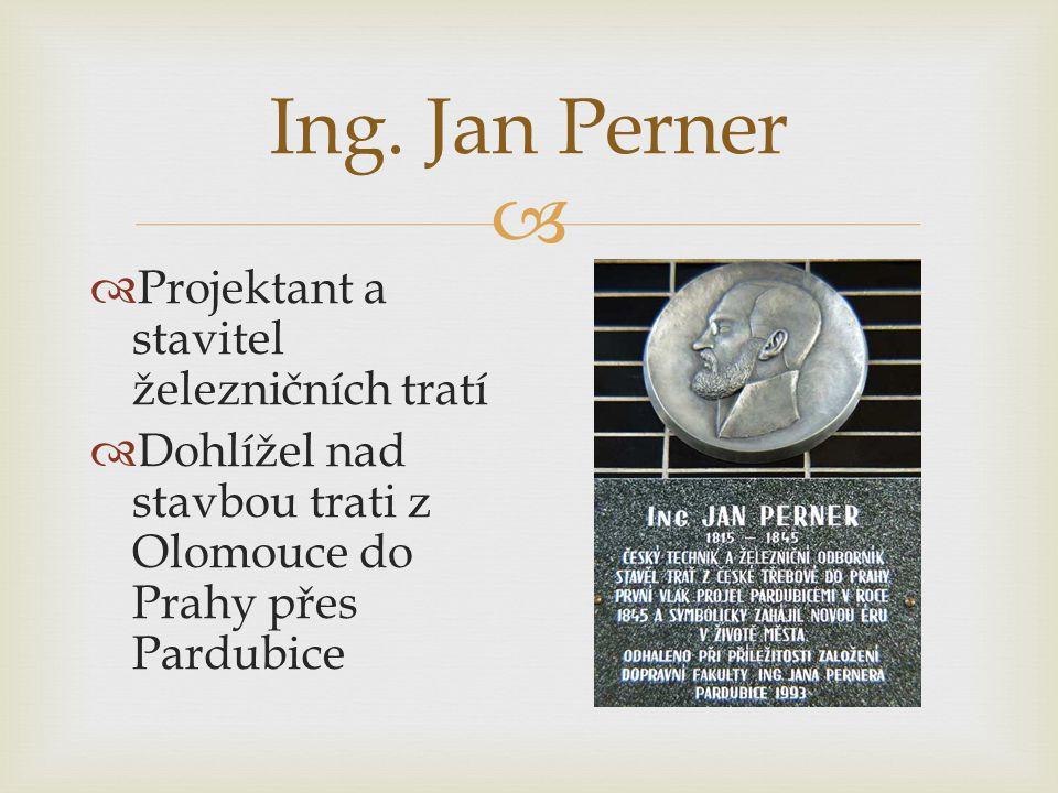  Ing. Jan Perner  Projektant a stavitel železničních tratí  Dohlížel nad stavbou trati z Olomouce do Prahy přes Pardubice