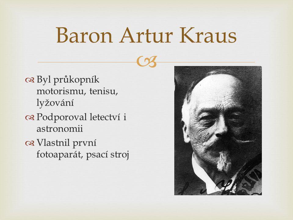 Baron Artur Kraus  Byl průkopník motorismu, tenisu, lyžování  Podporoval letectví i astronomii  Vlastnil první fotoaparát, psací stroj
