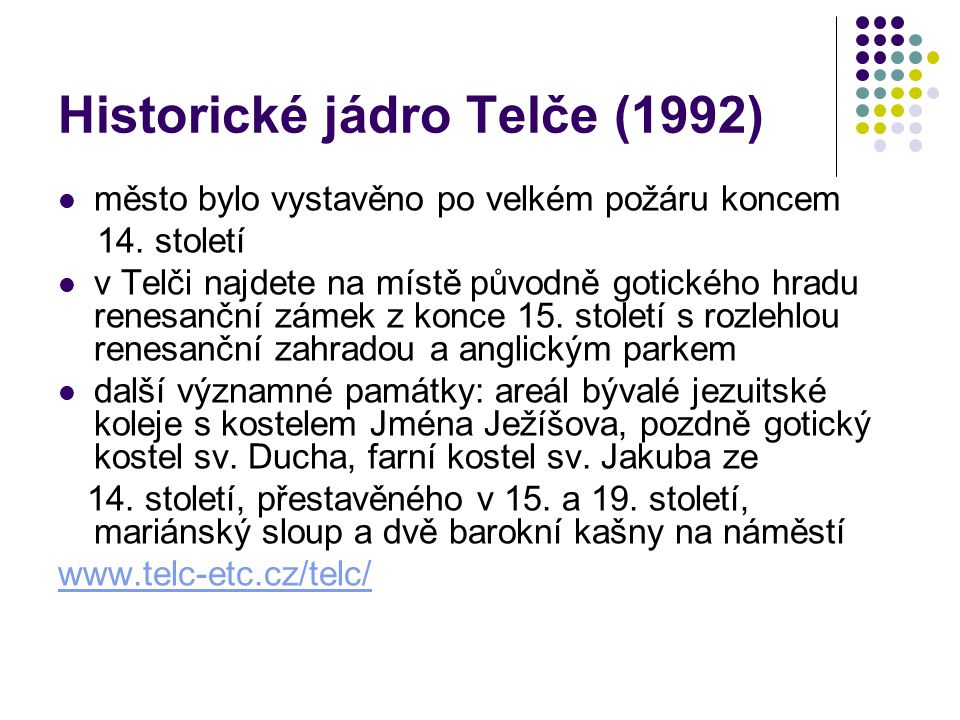 Historické jádro Telče (1992) město bylo vystavěno po velkém požáru koncem 14. století v Telči najdete na místě původně gotického hradu renesanční zám