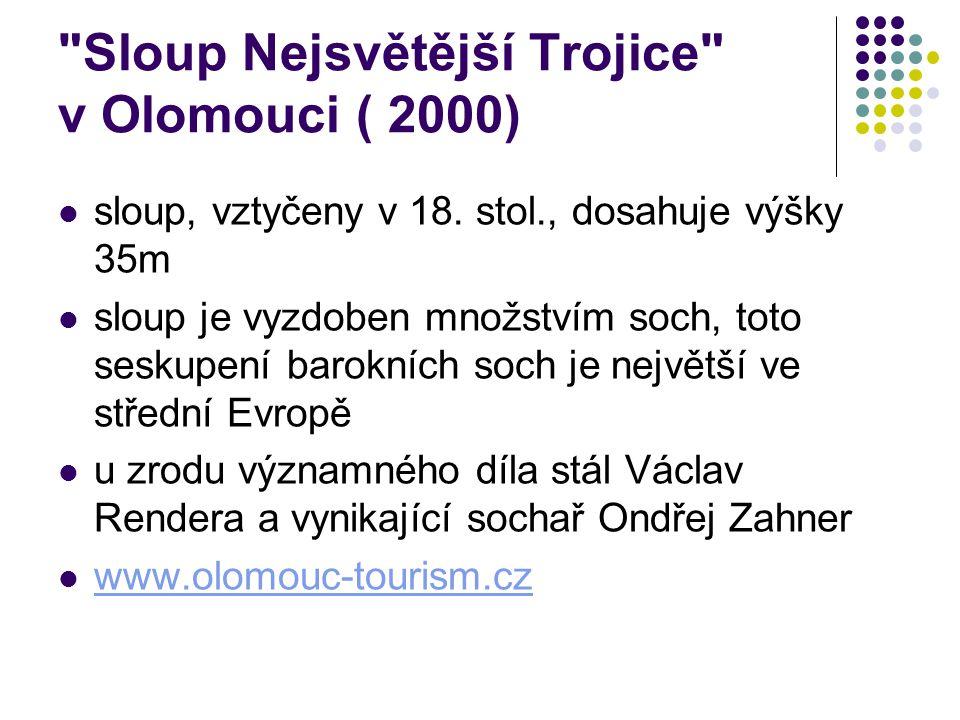 Sloup Nejsvětější Trojice v Olomouci ( 2000) sloup, vztyčeny v 18.