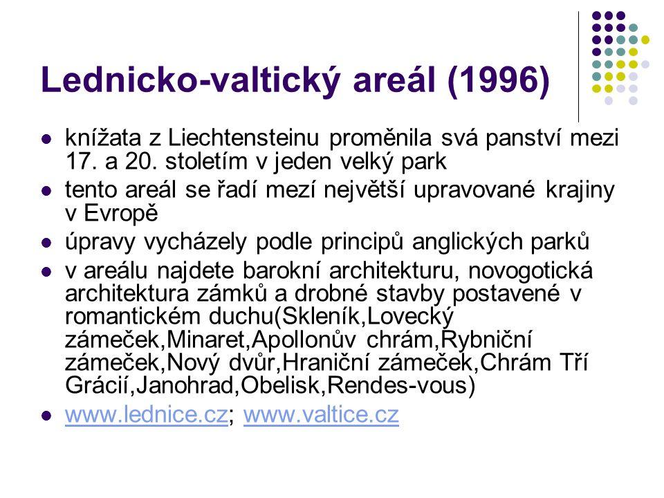 Lednicko-valtický areál (1996) knížata z Liechtensteinu proměnila svá panství mezi 17. a 20. stoletím v jeden velký park tento areál se řadí mezí nejv