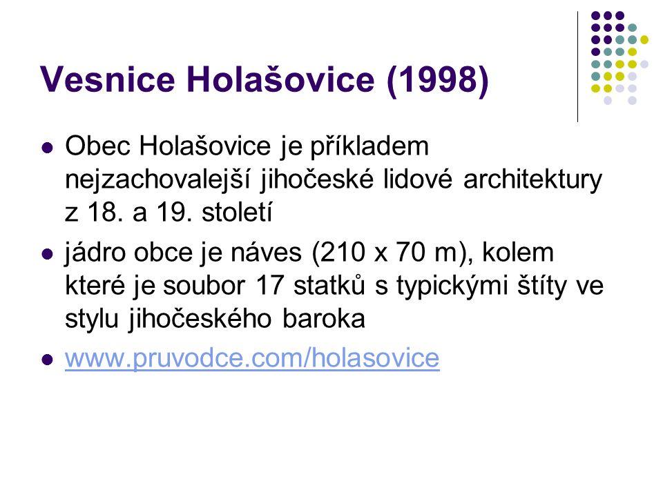 Vesnice Holašovice (1998) Obec Holašovice je příkladem nejzachovalejší jihočeské lidové architektury z 18. a 19. století jádro obce je náves (210 x 70