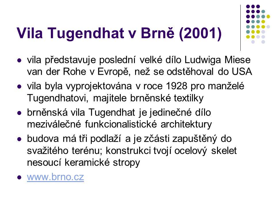 Vila Tugendhat v Brně (2001) vila představuje poslední velké dílo Ludwiga Miese van der Rohe v Evropě, než se odstěhoval do USA vila byla vyprojektová