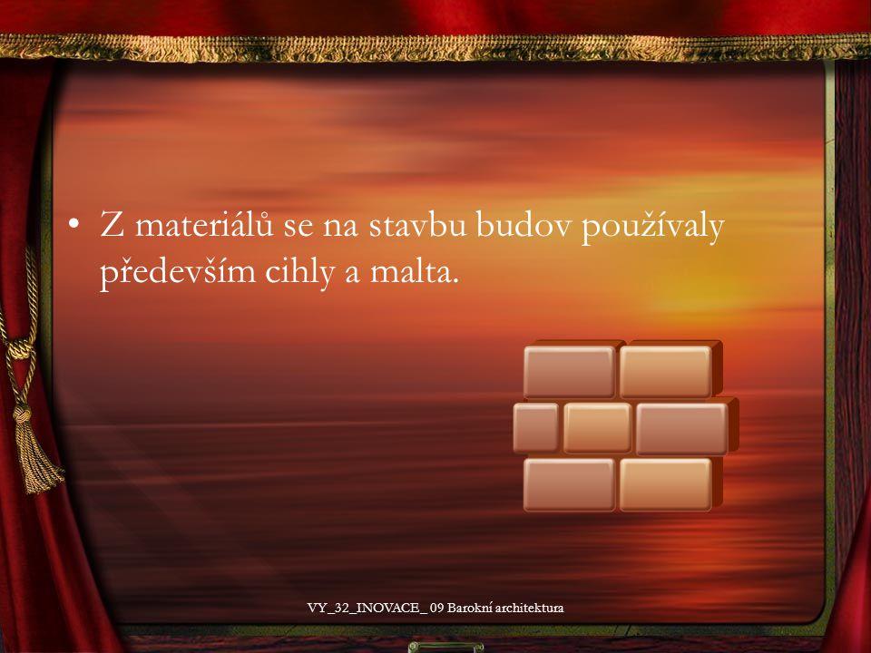 Z materiálů se na stavbu budov používaly především cihly a malta. VY_32_INOVACE_ 09 Barokní architektura