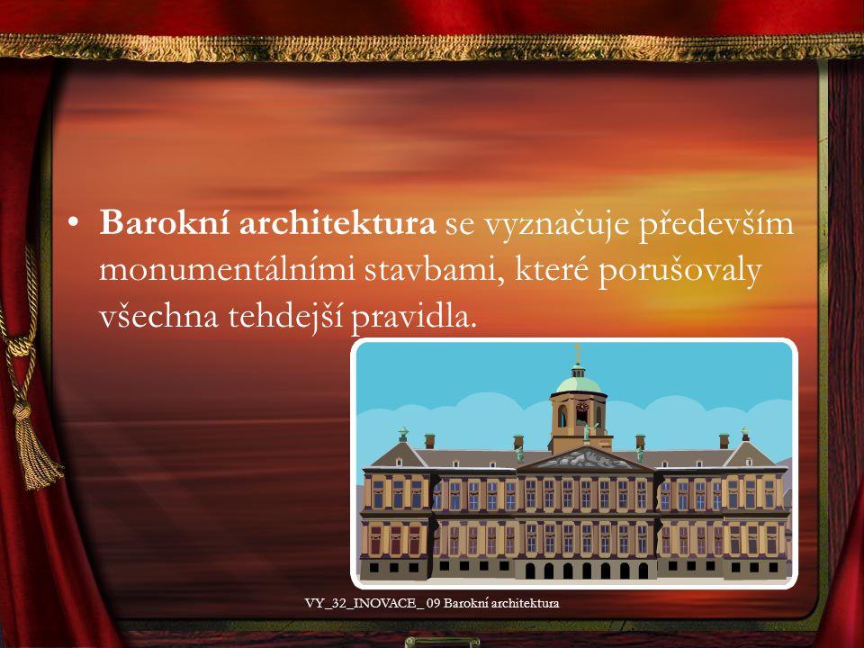 Barokní architektura se vyznačuje především monumentálními stavbami, které porušovaly všechna tehdejší pravidla. VY_32_INOVACE_ 09 Barokní architektur