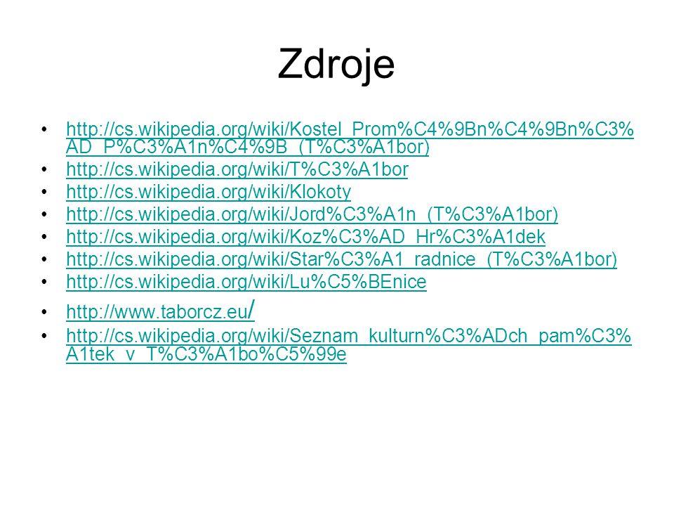 Zdroje http://cs.wikipedia.org/wiki/Kostel_Prom%C4%9Bn%C4%9Bn%C3% AD_P%C3%A1n%C4%9B_(T%C3%A1bor)http://cs.wikipedia.org/wiki/Kostel_Prom%C4%9Bn%C4%9Bn%C3% AD_P%C3%A1n%C4%9B_(T%C3%A1bor) http://cs.wikipedia.org/wiki/T%C3%A1bor http://cs.wikipedia.org/wiki/Klokoty http://cs.wikipedia.org/wiki/Jord%C3%A1n_(T%C3%A1bor) http://cs.wikipedia.org/wiki/Koz%C3%AD_Hr%C3%A1dek http://cs.wikipedia.org/wiki/Star%C3%A1_radnice_(T%C3%A1bor) http://cs.wikipedia.org/wiki/Lu%C5%BEnice http://www.taborcz.eu /http://www.taborcz.eu / http://cs.wikipedia.org/wiki/Seznam_kulturn%C3%ADch_pam%C3% A1tek_v_T%C3%A1bo%C5%99ehttp://cs.wikipedia.org/wiki/Seznam_kulturn%C3%ADch_pam%C3% A1tek_v_T%C3%A1bo%C5%99e